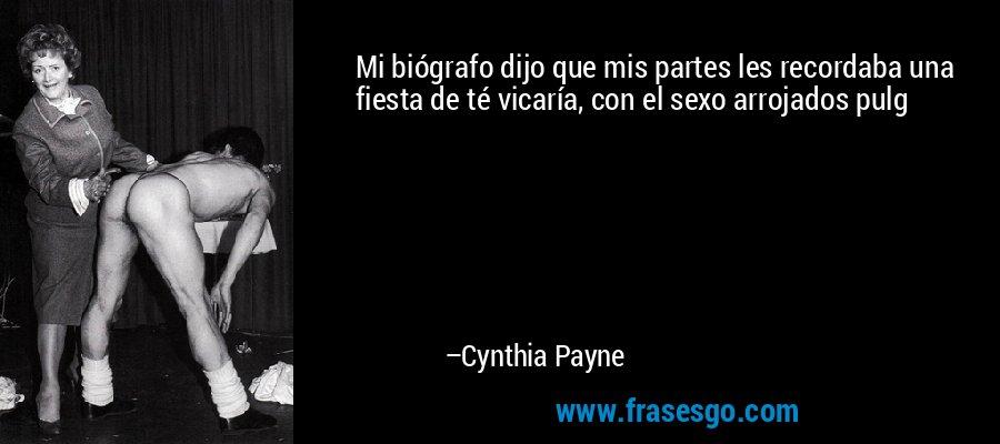 Mi biógrafo dijo que mis partes les recordaba una fiesta de té vicaría, con el sexo arrojados pulg – Cynthia Payne