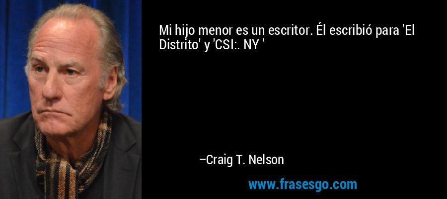 Mi hijo menor es un escritor. Él escribió para 'El Distrito' y 'CSI:. NY ' – Craig T. Nelson