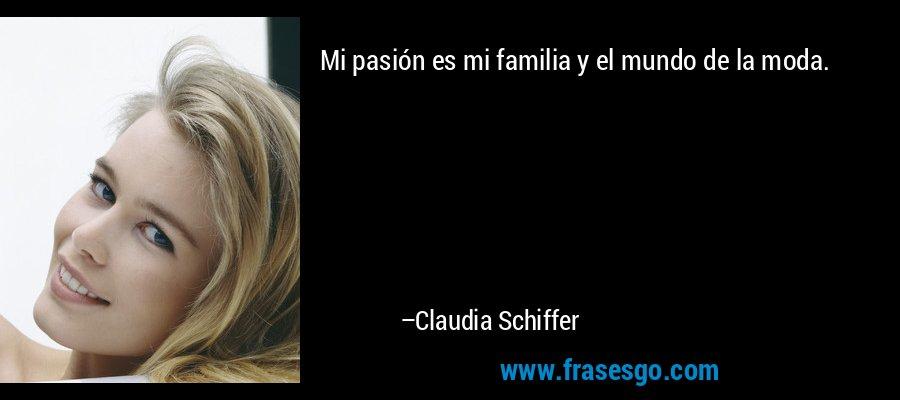 Mi pasión es mi familia y el mundo de la moda. – Claudia Schiffer