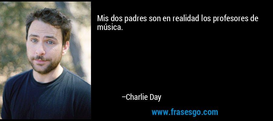 Mis dos padres son en realidad los profesores de música. – Charlie Day