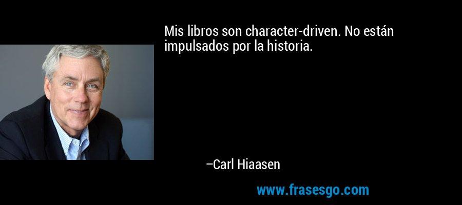 Mis libros son character-driven. No están impulsados por la historia. – Carl Hiaasen