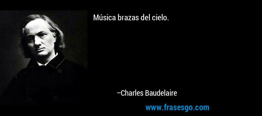 Música brazas del cielo. – Charles Baudelaire