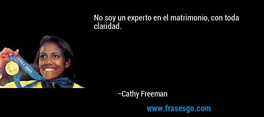 No soy un experto en el matrimonio, con toda claridad. – Cathy Freeman