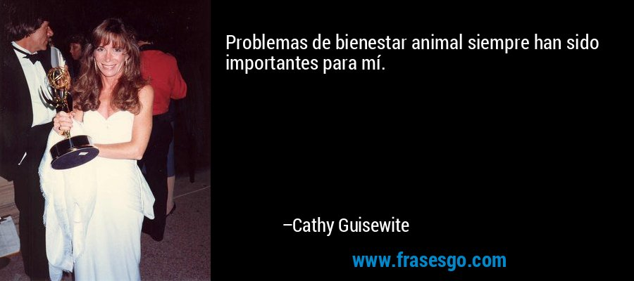 Problemas de bienestar animal siempre han sido importantes para mí. – Cathy Guisewite