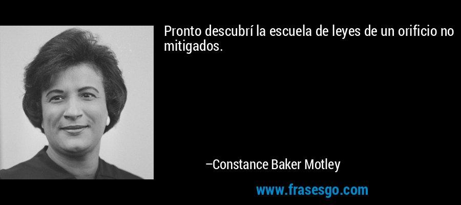 Pronto descubrí la escuela de leyes de un orificio no mitigados. – Constance Baker Motley