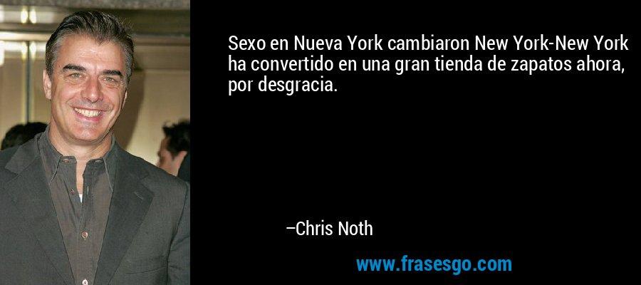 Sexo en Nueva York cambiaron New York-New York ha convertido en una gran tienda de zapatos ahora, por desgracia. – Chris Noth