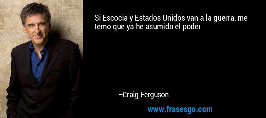 Si Escocia y Estados Unidos van a la guerra, me temo que ya he asumido el poder – Craig Ferguson