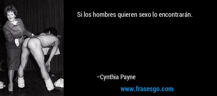 Si los hombres quieren sexo lo encontrarán. – Cynthia Payne