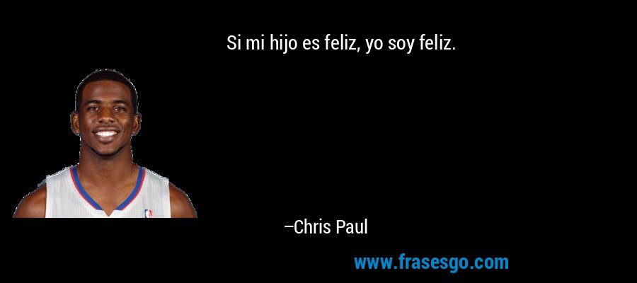 Si mi hijo es feliz, yo soy feliz. – Chris Paul