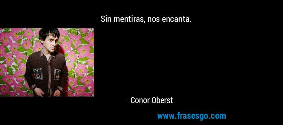 Sin mentiras, nos encanta. – Conor Oberst