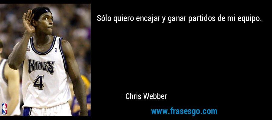 Sólo quiero encajar y ganar partidos de mi equipo. – Chris Webber
