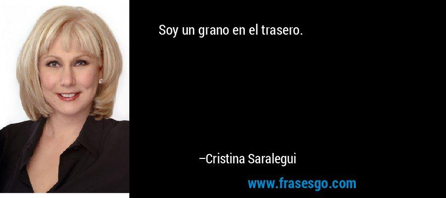 Soy un grano en el trasero. – Cristina Saralegui
