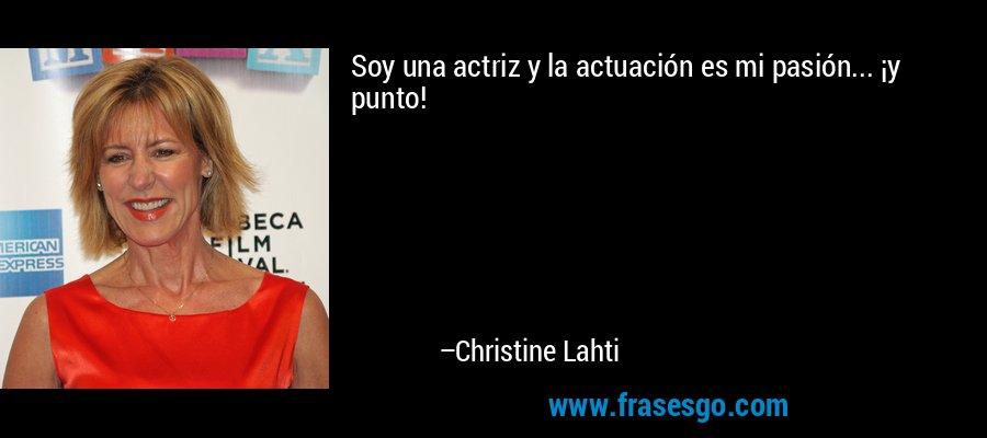 Soy una actriz y la actuación es mi pasión... ¡y punto! – Christine Lahti
