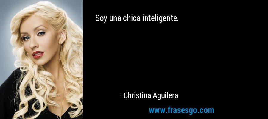 Soy una chica inteligente. – Christina Aguilera