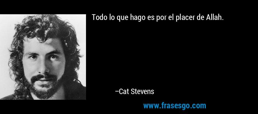 Todo lo que hago es por el placer de Allah. – Cat Stevens