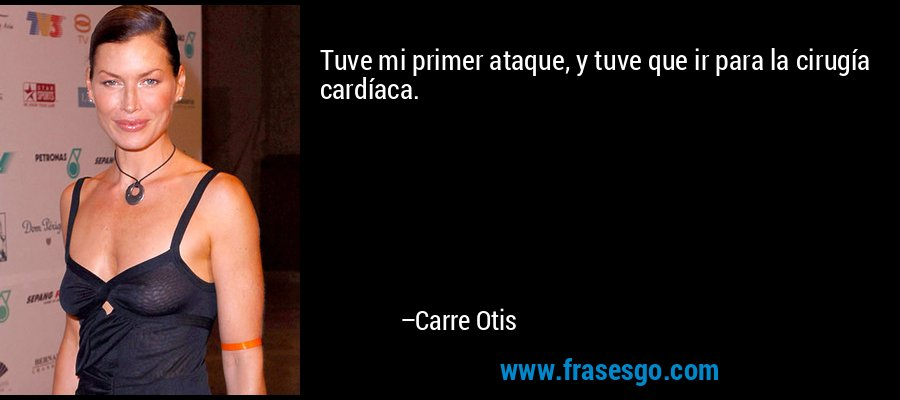 Tuve mi primer ataque, y tuve que ir para la cirugía cardíaca. – Carre Otis