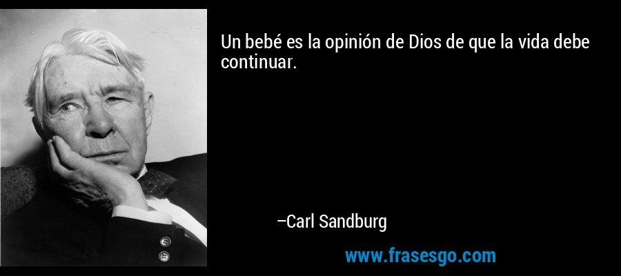 Un bebé es la opinión de Dios de que la vida debe continuar. – Carl Sandburg