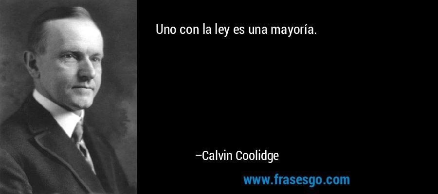 Uno con la ley es una mayoría. – Calvin Coolidge