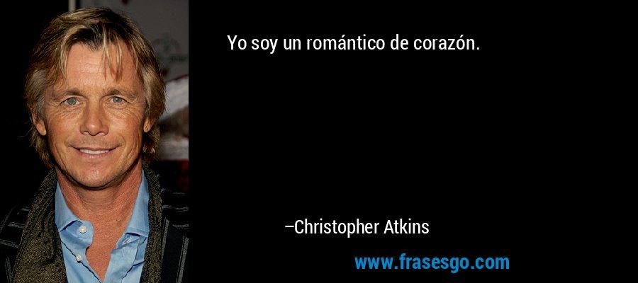 Yo soy un romántico de corazón. – Christopher Atkins