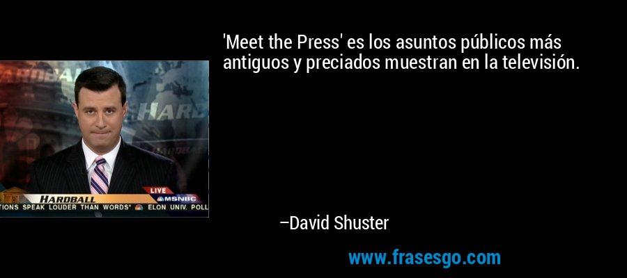 'Meet the Press' es los asuntos públicos más antiguos y preciados muestran en la televisión. – David Shuster