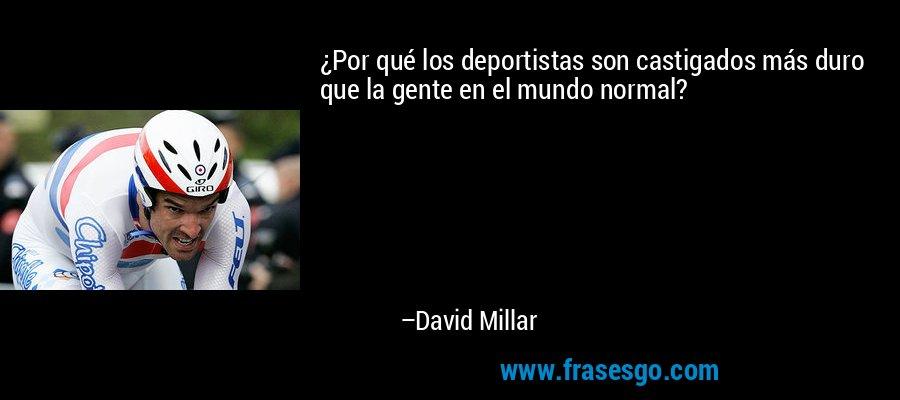 ¿Por qué los deportistas son castigados más duro que la gente en el mundo normal? – David Millar
