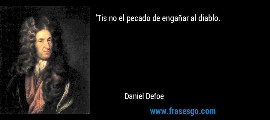 'Tis no el pecado de engañar al diablo. – Daniel Defoe