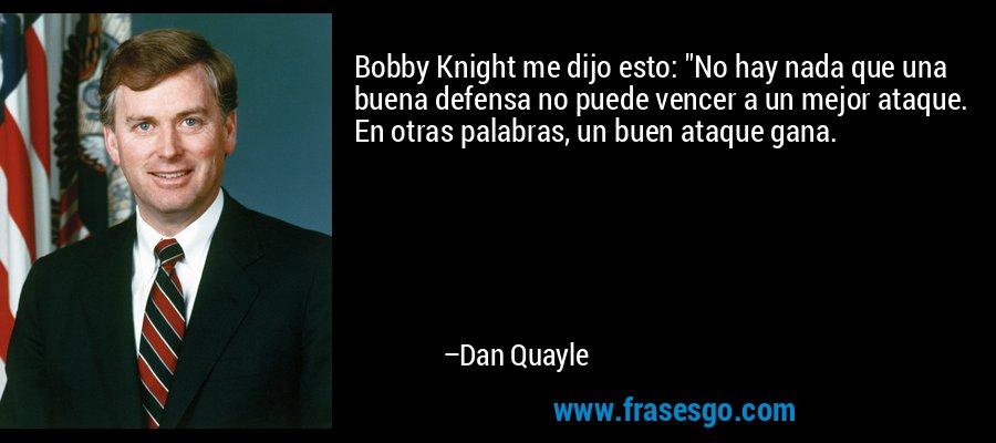 Bobby Knight me dijo esto: