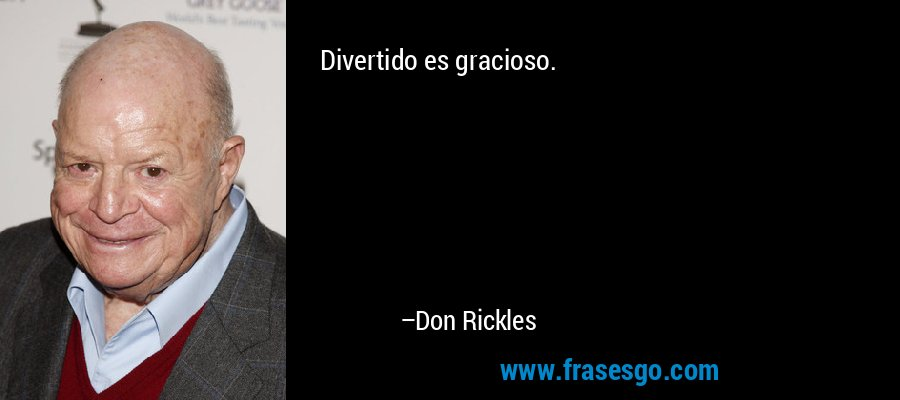 Divertido es gracioso. – Don Rickles
