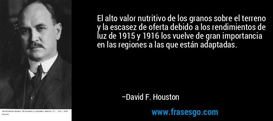 El alto valor nutritivo de los granos sobre el terreno y la escasez de oferta debido a los rendimientos de luz de 1915 y 1916 los vuelve de gran importancia en las regiones a las que están adaptadas. – David F. Houston