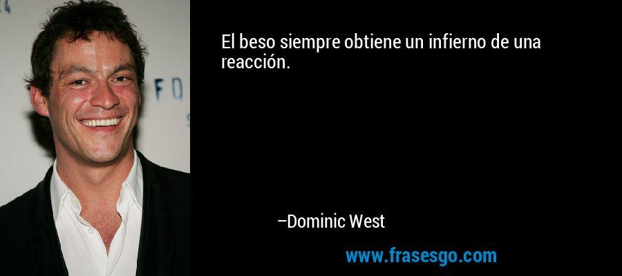 El beso siempre obtiene un infierno de una reacción. – Dominic West