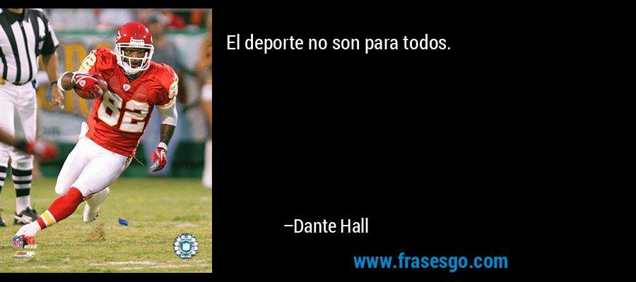 El deporte no son para todos. – Dante Hall