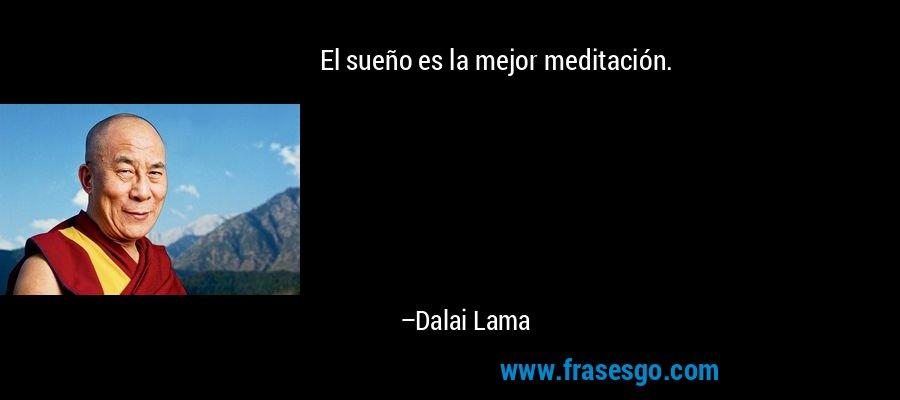 El sueño es la mejor meditación. – Dalai Lama