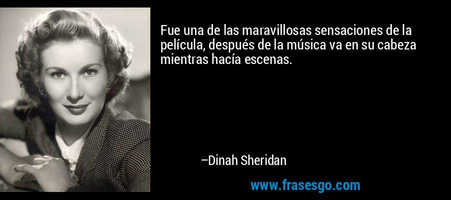 Fue una de las maravillosas sensaciones de la película, después de la música va en su cabeza mientras hacía escenas. – Dinah Sheridan