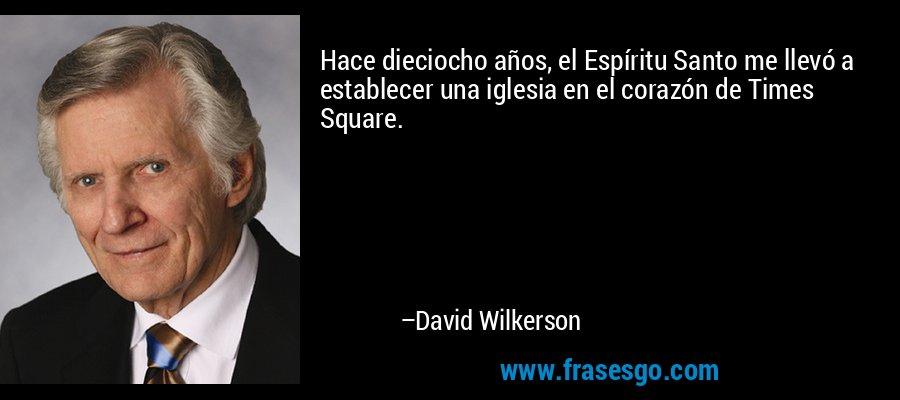 Hace dieciocho años, el Espíritu Santo me llevó a establecer una iglesia en el corazón de Times Square. – David Wilkerson