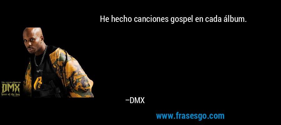 He hecho canciones gospel en cada álbum. – DMX