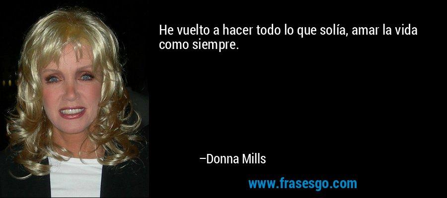 He vuelto a hacer todo lo que solía, amar la vida como siempre. – Donna Mills