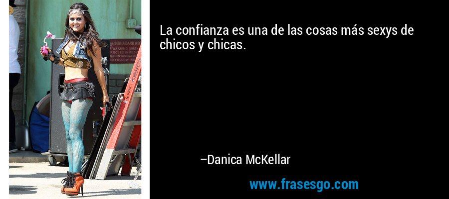 La confianza es una de las cosas más sexys de chicos y chicas. – Danica McKellar