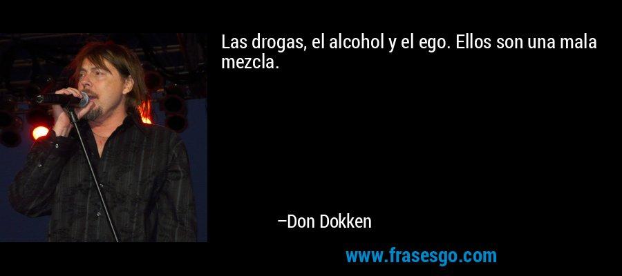 Las drogas, el alcohol y el ego. Ellos son una mala mezcla. – Don Dokken