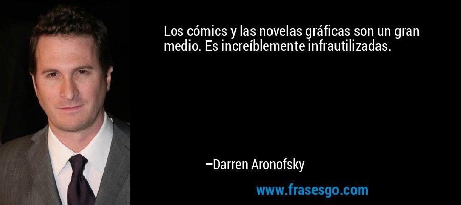 Los cómics y las novelas gráficas son un gran medio. Es increíblemente infrautilizadas. – Darren Aronofsky