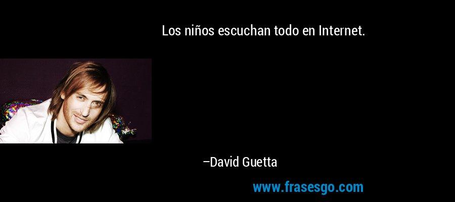 Los niños escuchan todo en Internet. – David Guetta