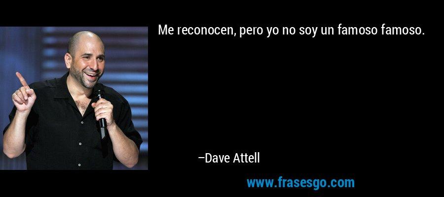 Me reconocen, pero yo no soy un famoso famoso. – Dave Attell
