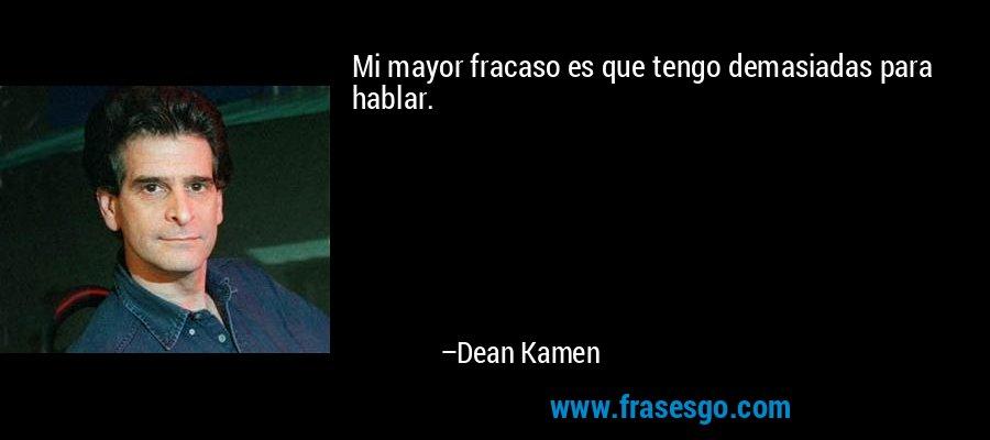Mi mayor fracaso es que tengo demasiadas para hablar. – Dean Kamen