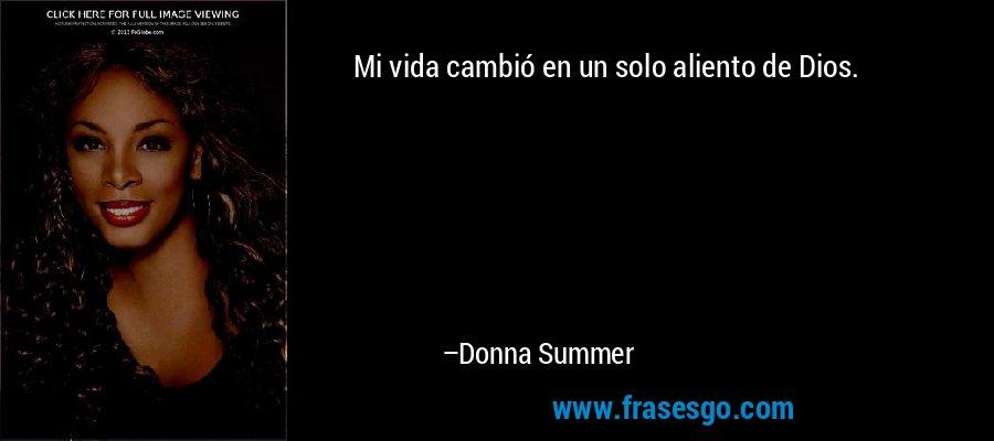 Mi vida cambió en un solo aliento de Dios. – Donna Summer