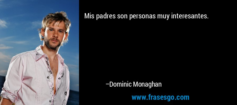 Mis padres son personas muy interesantes. – Dominic Monaghan