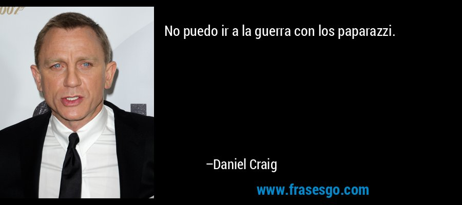 No puedo ir a la guerra con los paparazzi. – Daniel Craig