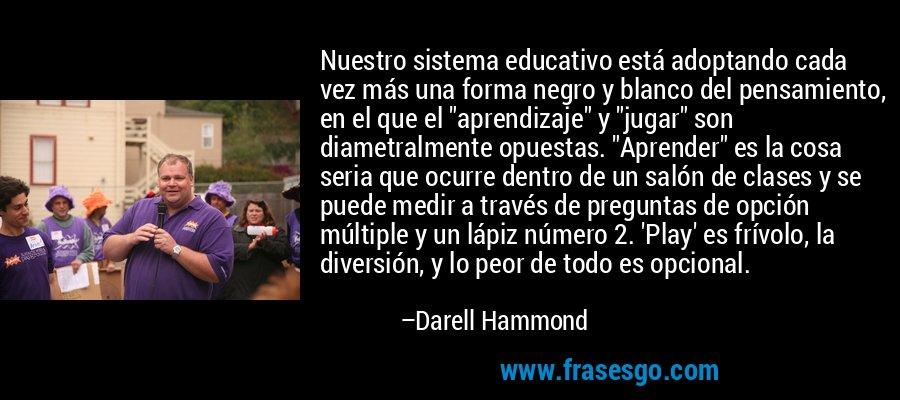 Nuestro sistema educativo está adoptando cada vez más una forma negro y blanco del pensamiento, en el que el