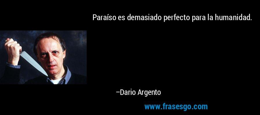 Paraíso es demasiado perfecto para la humanidad. – Dario Argento