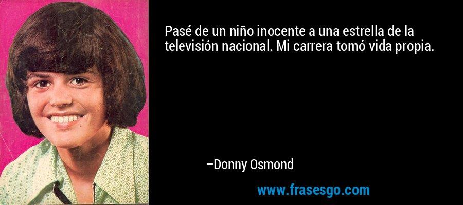 Pasé de un niño inocente a una estrella de la televisión nacional. Mi carrera tomó vida propia. – Donny Osmond