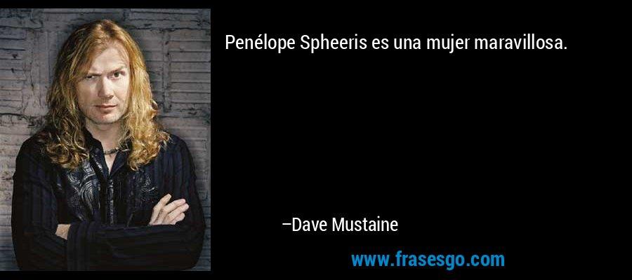 Penélope Spheeris es una mujer maravillosa. – Dave Mustaine