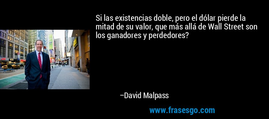 Si las existencias doble, pero el dólar pierde la mitad de su valor, que más allá de Wall Street son los ganadores y perdedores? – David Malpass